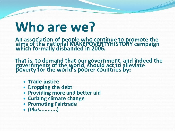 Who are we? An association of people who continue to promote the aims of