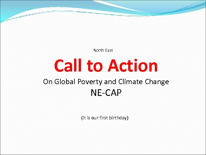 North East Call to Action On Global Poverty and Climate Change NE-CAP (it is