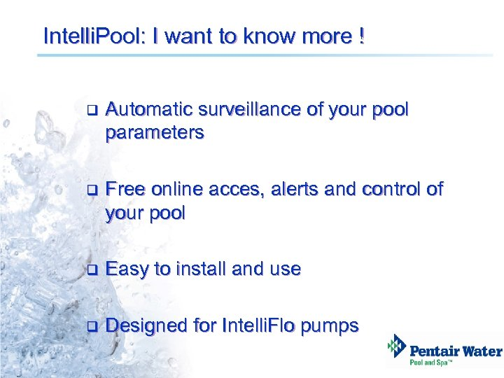 Intelli. Pool: I want to know more ! q Automatic surveillance of your pool