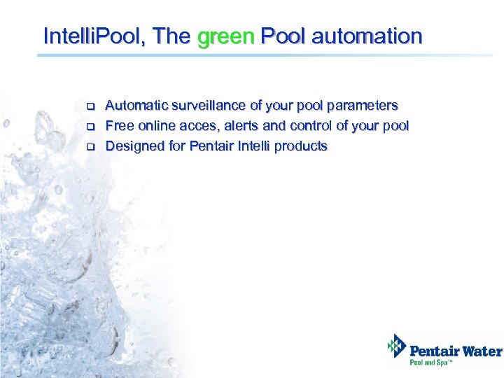 Intelli. Pool, The green Pool automation q q q Automatic surveillance of your pool
