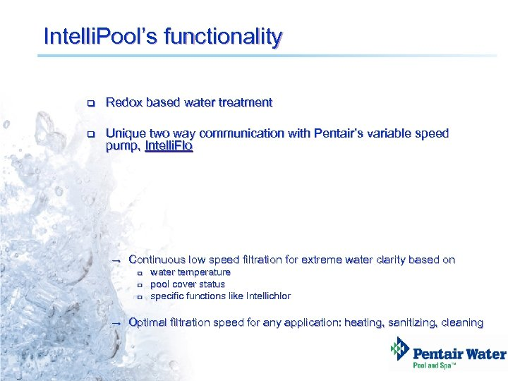 Intelli. Pool's functionality q Redox based water treatment q Unique two way communication with