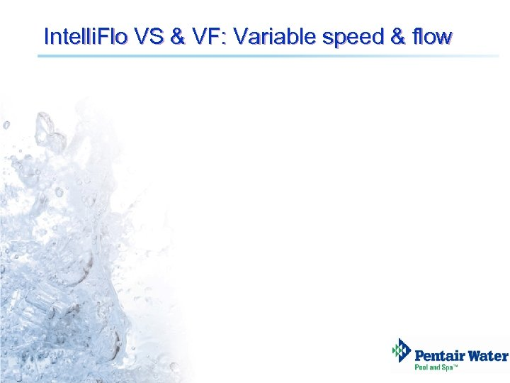 Intelli. Flo VS & VF: Variable speed & flow