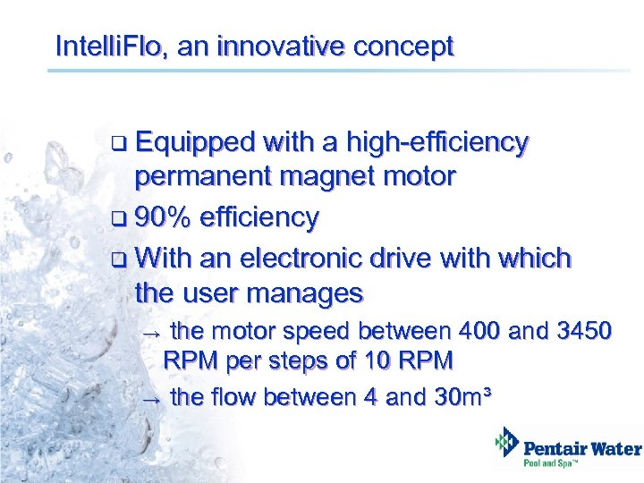 Intelli. Flo, an innovative concept q Equipped with a high-efficiency permanent magnet motor q