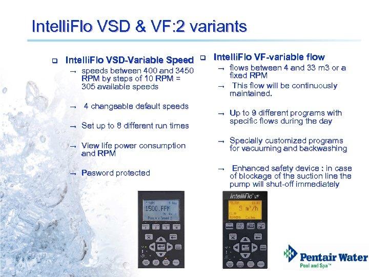Intelli. Flo VSD & VF: 2 variants q Intelli. Flo VSD-Variable Speed → speeds