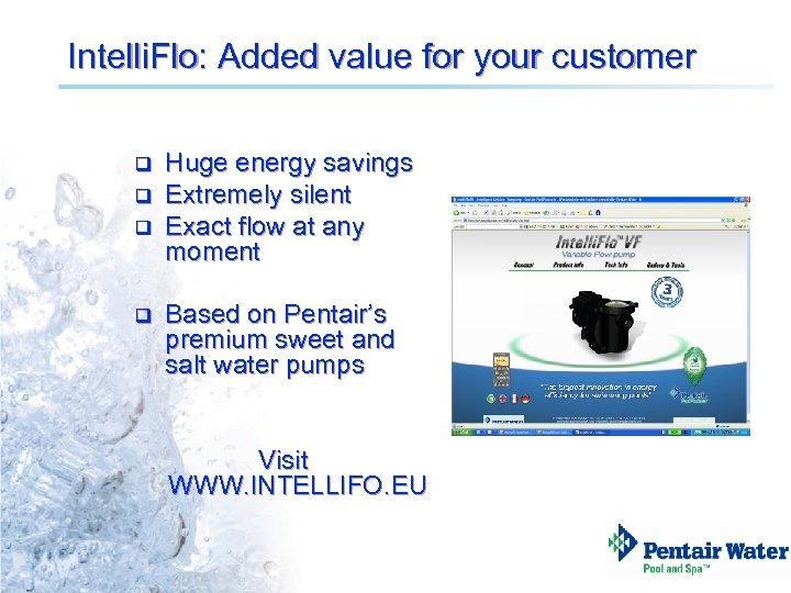 Intelli. Flo: Added value for your customer q q Huge energy savings Extremely silent