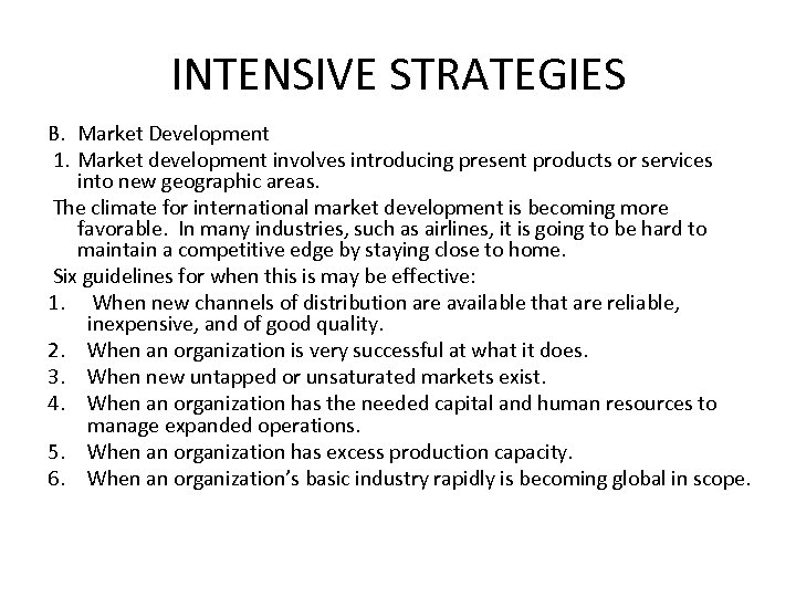 INTENSIVE STRATEGIES B. Market Development 1. Market development involves introducing present products or services