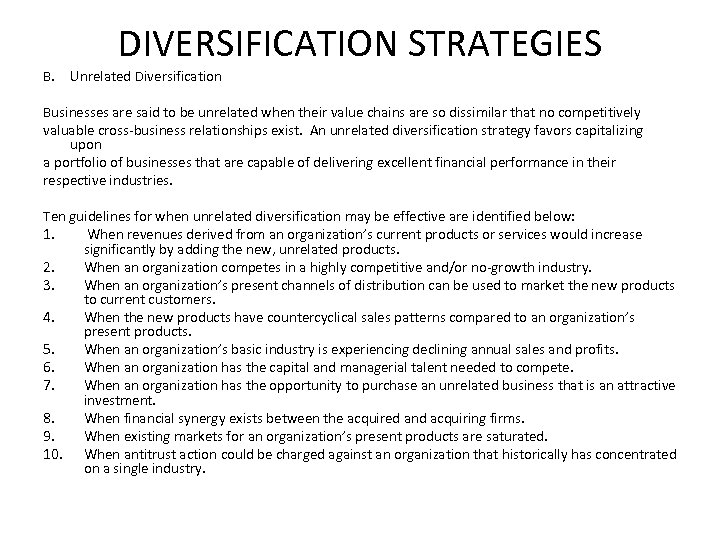 DIVERSIFICATION STRATEGIES B. Unrelated Diversification Businesses are said to be unrelated when their value