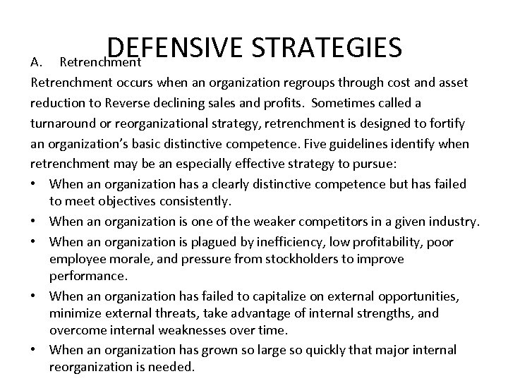 DEFENSIVE STRATEGIES A. Retrenchment occurs when an organization regroups through cost and asset reduction