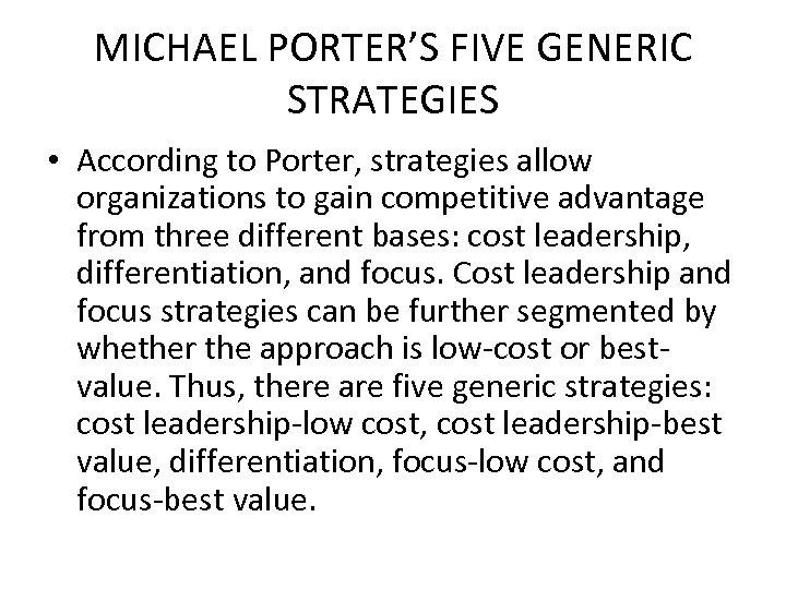 MICHAEL PORTER'S FIVE GENERIC STRATEGIES • According to Porter, strategies allow organizations to gain