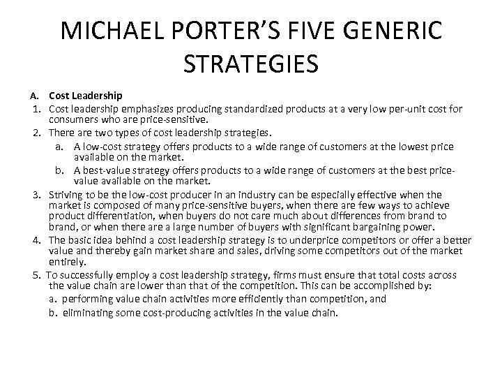 MICHAEL PORTER'S FIVE GENERIC STRATEGIES A. Cost Leadership 1. Cost leadership emphasizes producing standardized