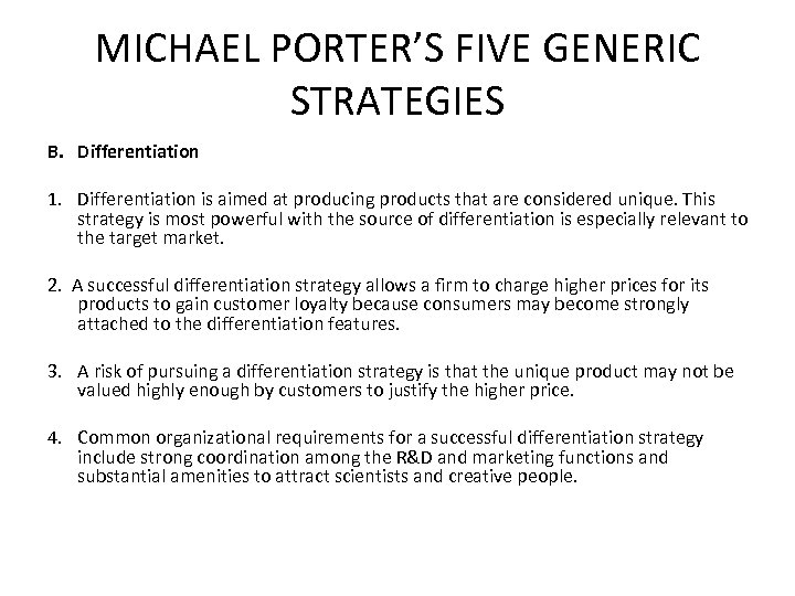 MICHAEL PORTER'S FIVE GENERIC STRATEGIES B. Differentiation 1. Differentiation is aimed at producing products