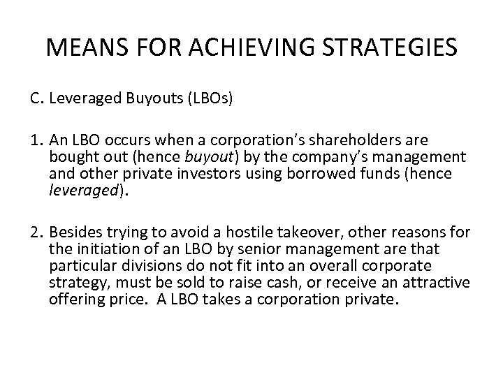 MEANS FOR ACHIEVING STRATEGIES C. Leveraged Buyouts (LBOs) 1. An LBO occurs when a