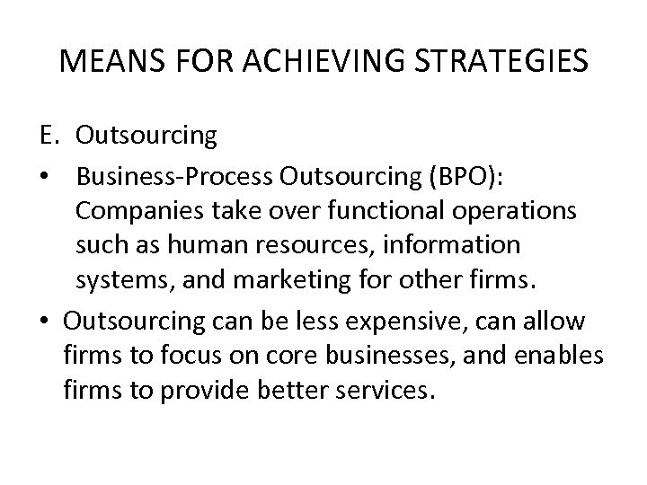 MEANS FOR ACHIEVING STRATEGIES E. Outsourcing • Business-Process Outsourcing (BPO): Companies take over functional