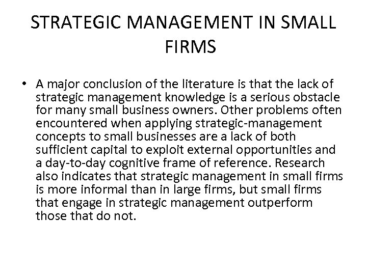 STRATEGIC MANAGEMENT IN SMALL FIRMS • A major conclusion of the literature is that