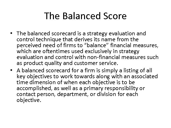 The Balanced Score • The balanced scorecard is a strategy evaluation and control technique
