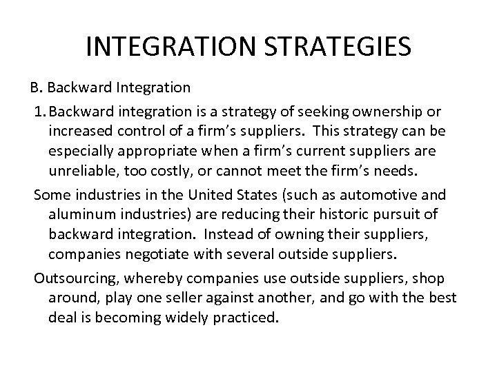 INTEGRATION STRATEGIES B. Backward Integration 1. Backward integration is a strategy of seeking ownership