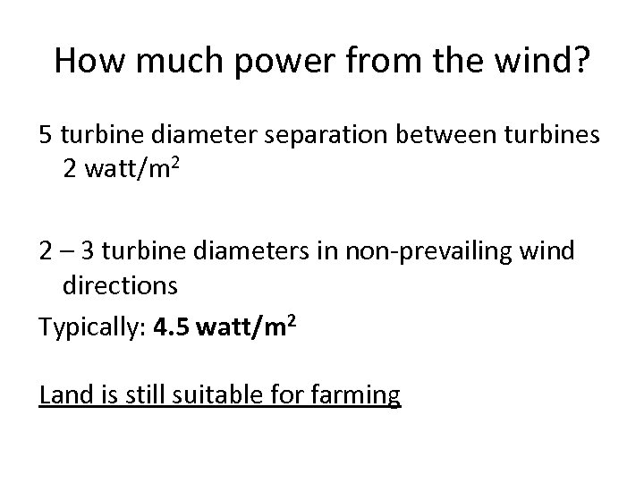 How much power from the wind? 5 turbine diameter separation between turbines 2 watt/m