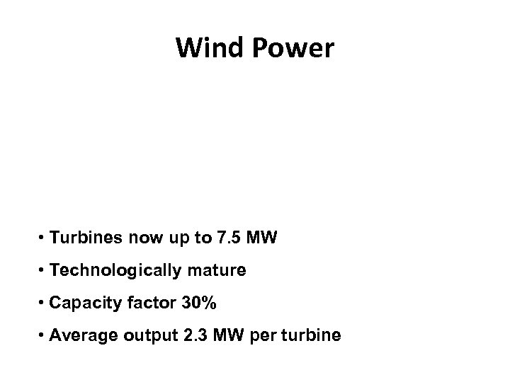 Wind Power • Turbines now up to 7. 5 MW • Technologically mature •