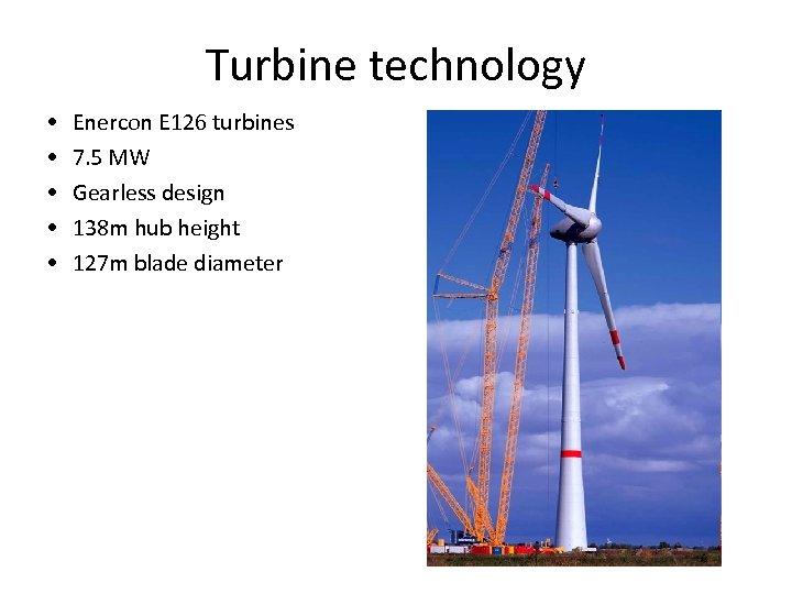 Turbine technology • • • Enercon E 126 turbines 7. 5 MW Gearless design