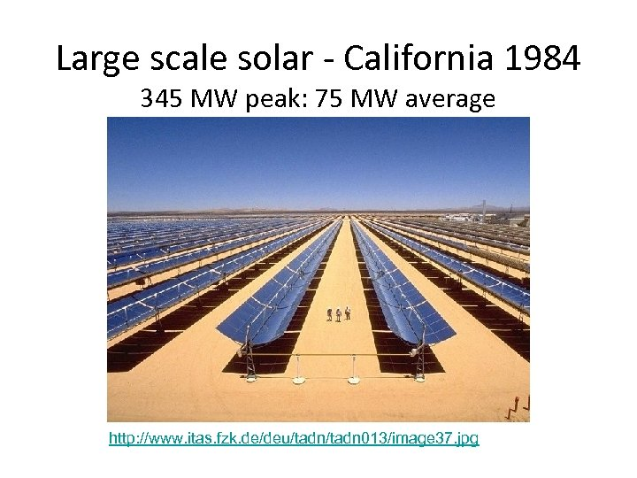 Large scale solar - California 1984 345 MW peak: 75 MW average http: //www.