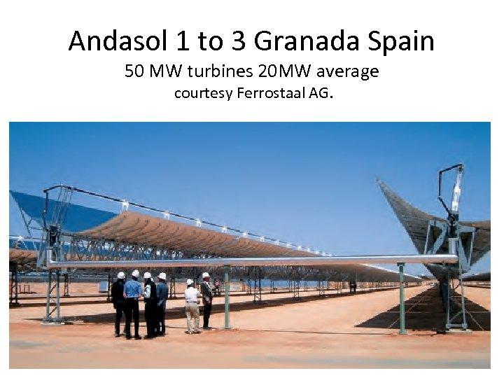 Andasol 1 to 3 Granada Spain 50 MW turbines 20 MW average courtesy Ferrostaal