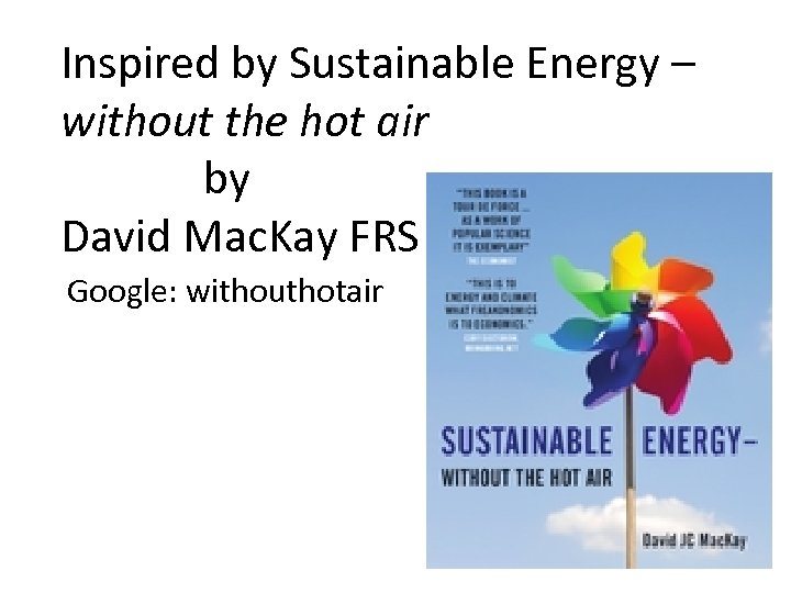 Inspired by Sustainable Energy – without the hot air by David Mac. Kay FRS