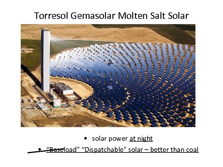 "Torresol Gemasolar Molten Salt Solar • solar power at night • ""Baseload"" ""Dispatchable"" solar"