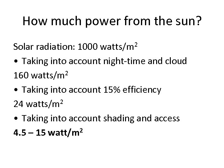 How much power from the sun? Solar radiation: 1000 watts/m 2 • Taking into