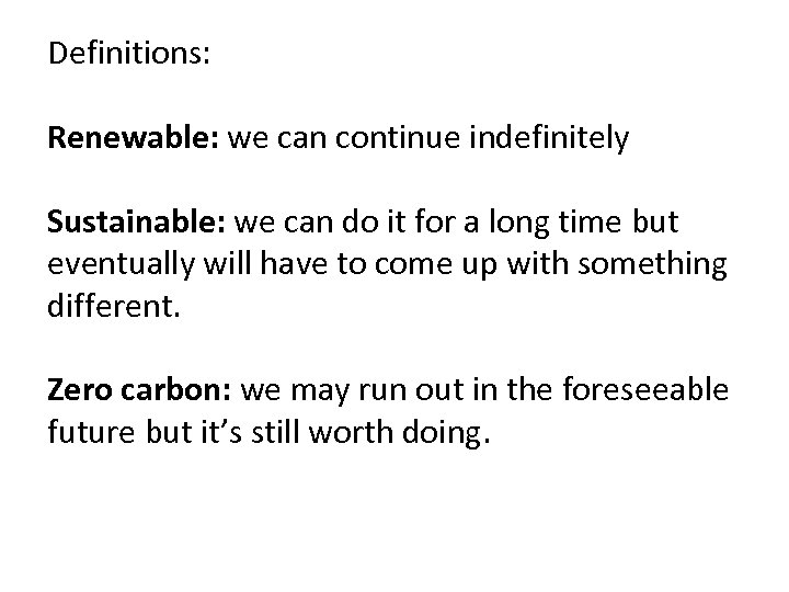 Definitions: Renewable: we can continue indefinitely Sustainable: we can do it for a long