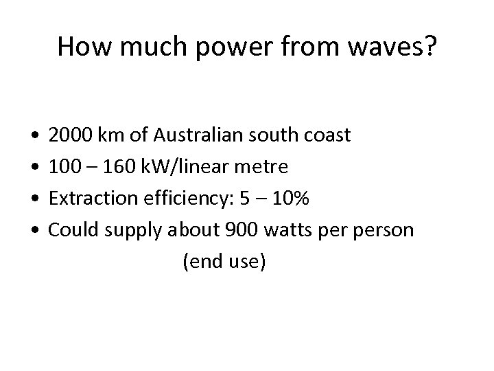 How much power from waves? • • 2000 km of Australian south coast 100