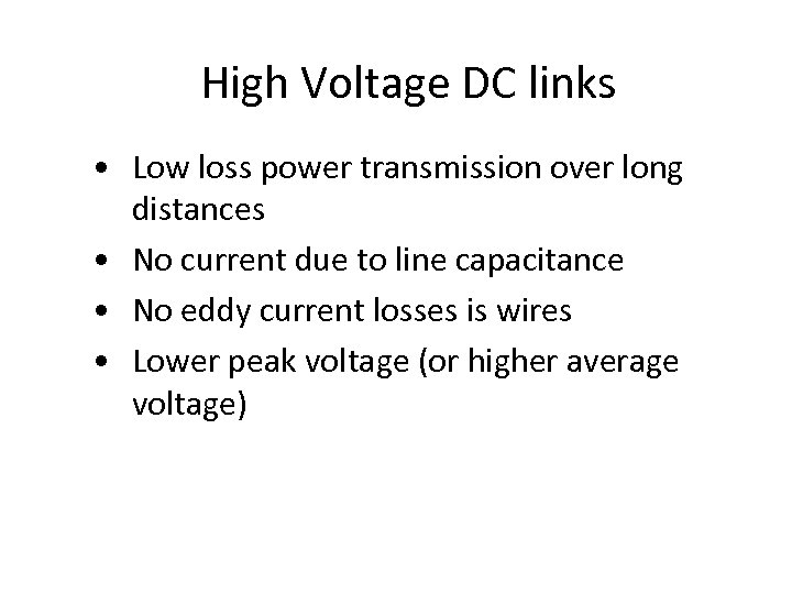 High Voltage DC links • Low loss power transmission over long distances • No