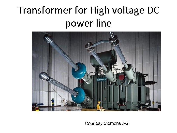 Transformer for High voltage DC power line Courtesy Siemens AG