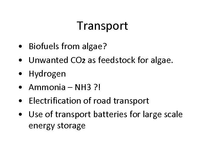 Transport • • • Biofuels from algae? Unwanted CO 2 as feedstock for algae.