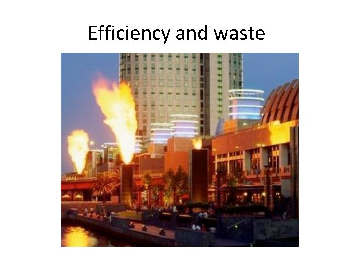 Efficiency and waste