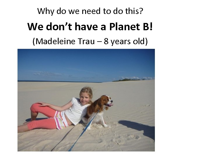 Why do we need to do this? We don't have a Planet B! (Madeleine