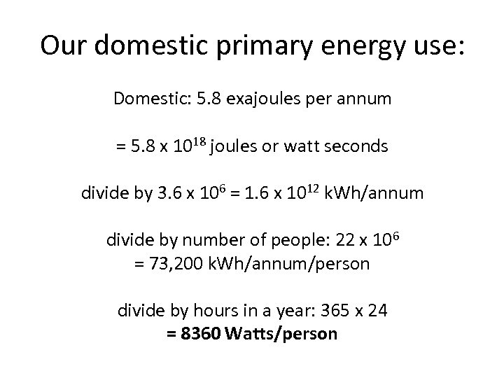 Our domestic primary energy use: Domestic: 5. 8 exajoules per annum = 5. 8