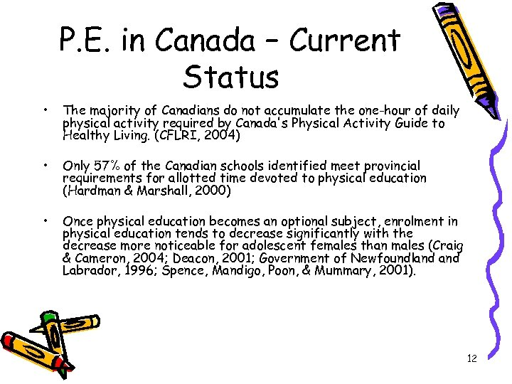 P. E. in Canada – Current Status • The majority of Canadians do not