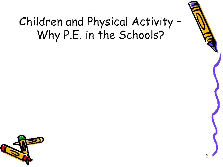 Children and Physical Activity – Why P. E. in the Schools? 2