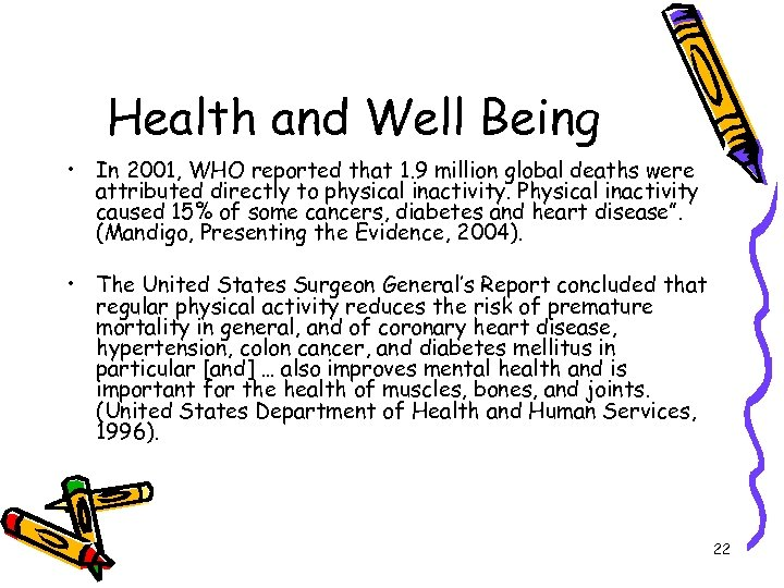 Health and Well Being • In 2001, WHO reported that 1. 9 million global