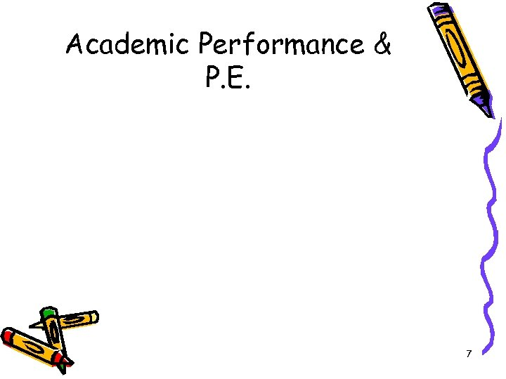 Academic Performance & P. E. 7