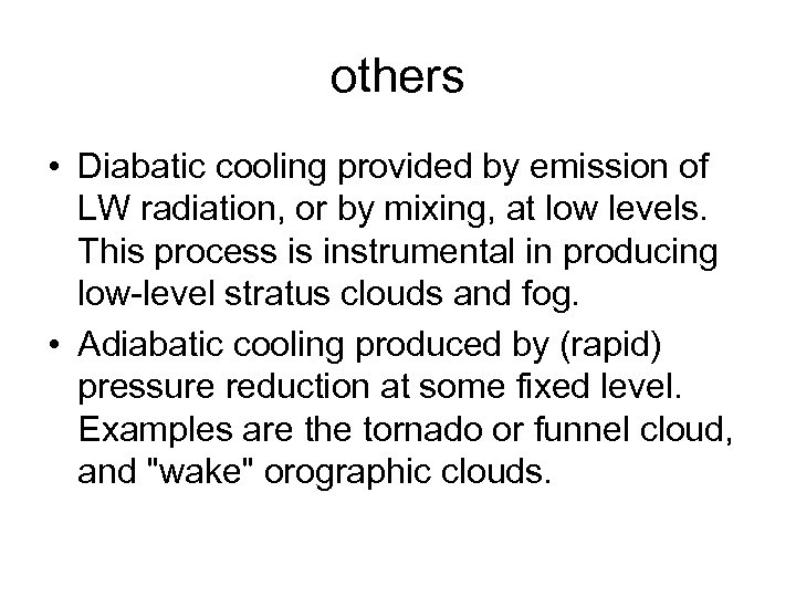 others • Diabatic cooling provided by emission of LW radiation, or by mixing, at