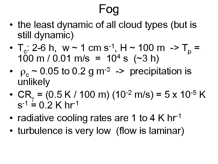 Fog • the least dynamic of all cloud types (but is still dynamic) •