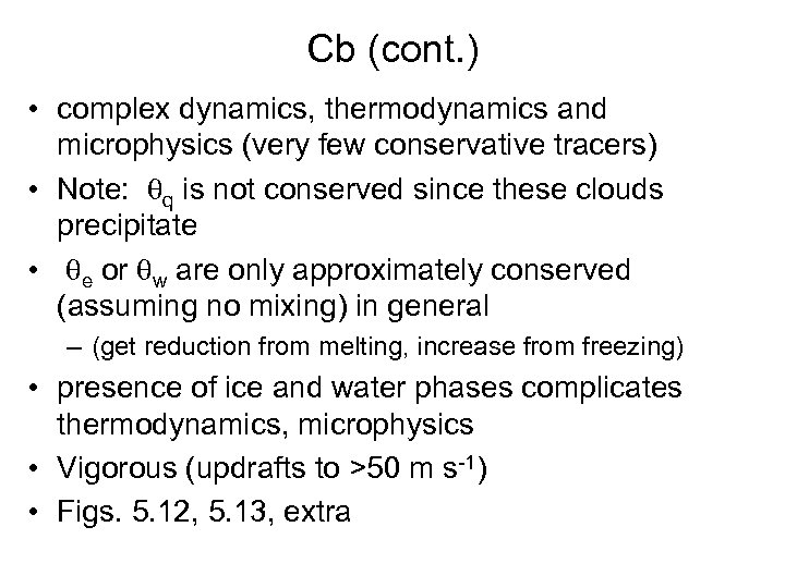 Cb (cont. ) • complex dynamics, thermodynamics and microphysics (very few conservative tracers) •