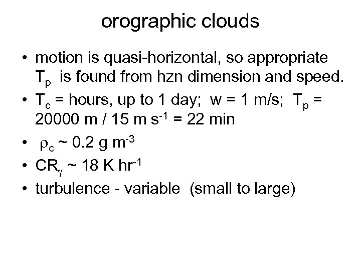 orographic clouds • motion is quasi-horizontal, so appropriate Tp is found from hzn dimension