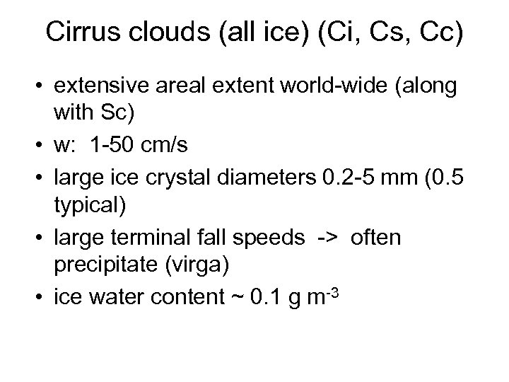 Cirrus clouds (all ice) (Ci, Cs, Cc) • extensive areal extent world-wide (along with