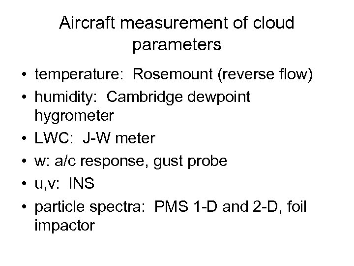 Aircraft measurement of cloud parameters • temperature: Rosemount (reverse flow) • humidity: Cambridge dewpoint