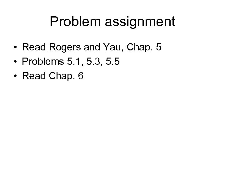 Problem assignment • Read Rogers and Yau, Chap. 5 • Problems 5. 1, 5.