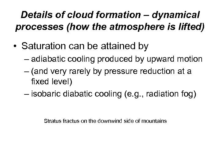 Details of cloud formation – dynamical processes (how the atmosphere is lifted) • Saturation