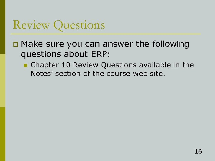 Review Questions p Make sure you can answer the following questions about ERP: n