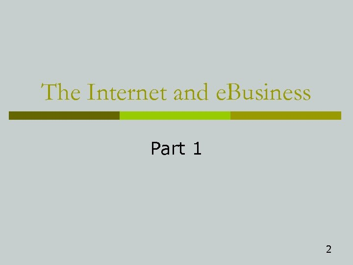 The Internet and e. Business Part 1 2
